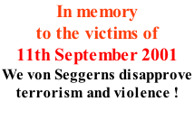In memory  to the victims of 11th September 2001 We von Seggerns disapprove  terrorism and violence !